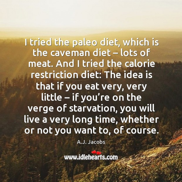 Image, I tried the paleo diet, which is the caveman diet – lots of meat.