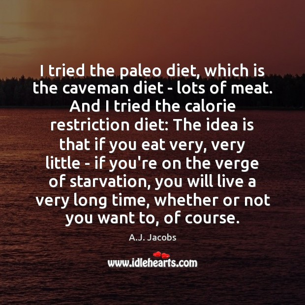 Image, I tried the paleo diet, which is the caveman diet – lots
