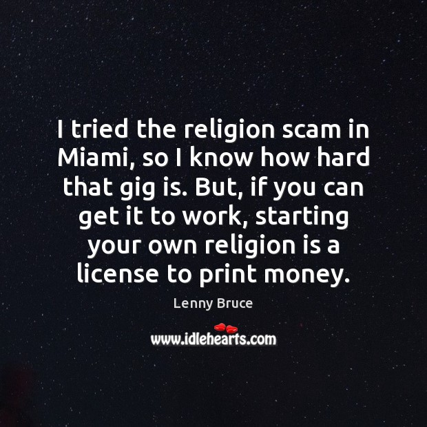 I tried the religion scam in Miami, so I know how hard Religion Quotes Image