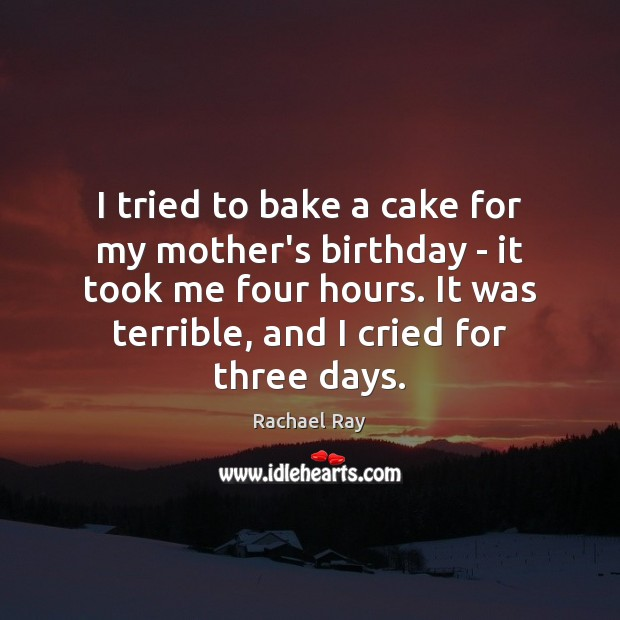 I tried to bake a cake for my mother's birthday – it Rachael Ray Picture Quote