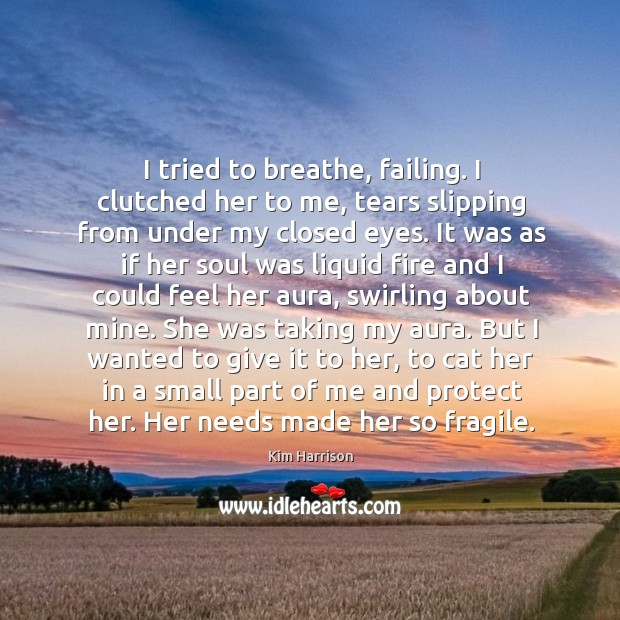 I tried to breathe, failing. I clutched her to me, tears slipping Image