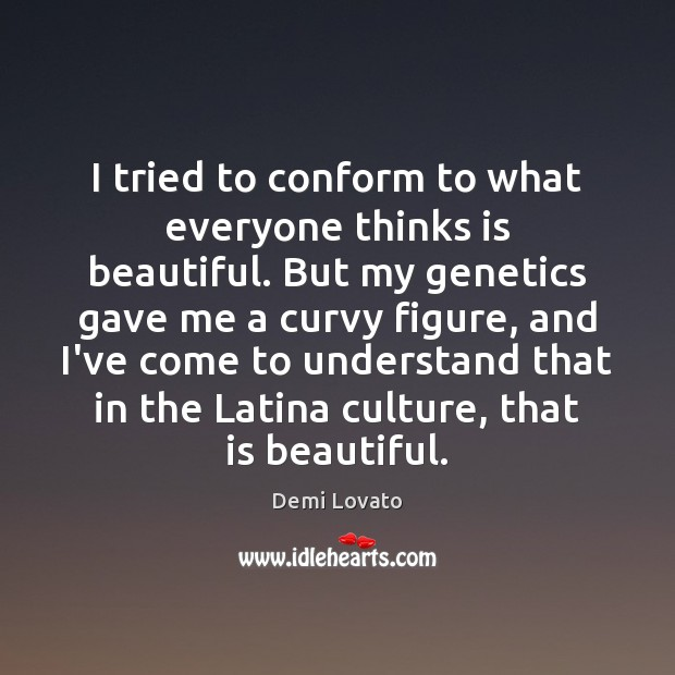 I tried to conform to what everyone thinks is beautiful. But my Image