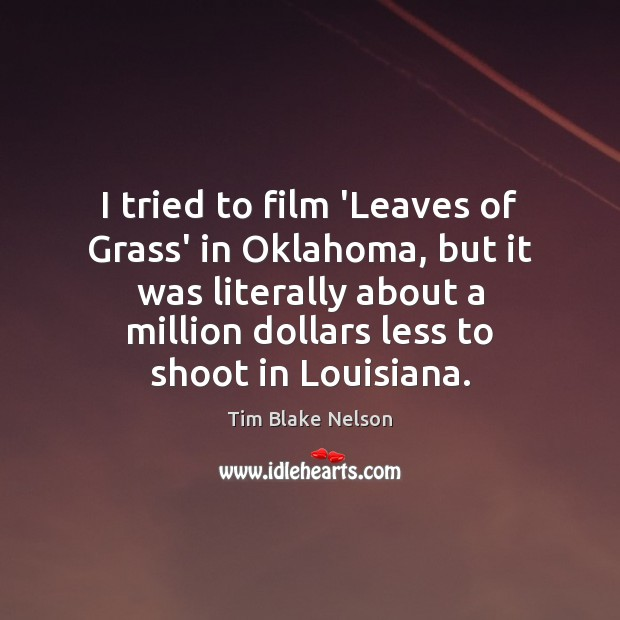 I tried to film 'Leaves of Grass' in Oklahoma, but it was Image