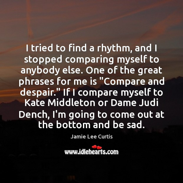 I tried to find a rhythm, and I stopped comparing myself to Compare Quotes Image