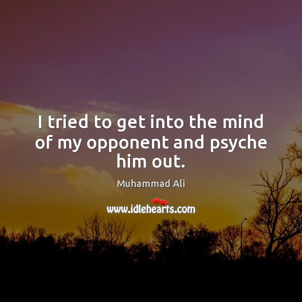 Image, I tried to get into the mind of my opponent and psyche him out.