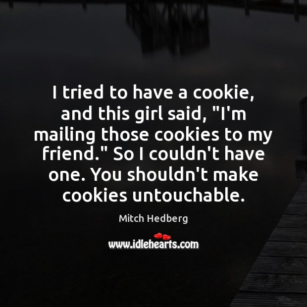 """I tried to have a cookie, and this girl said, """"I'm mailing Image"""
