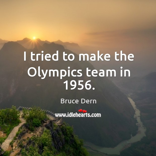 I tried to make the olympics team in 1956. Image