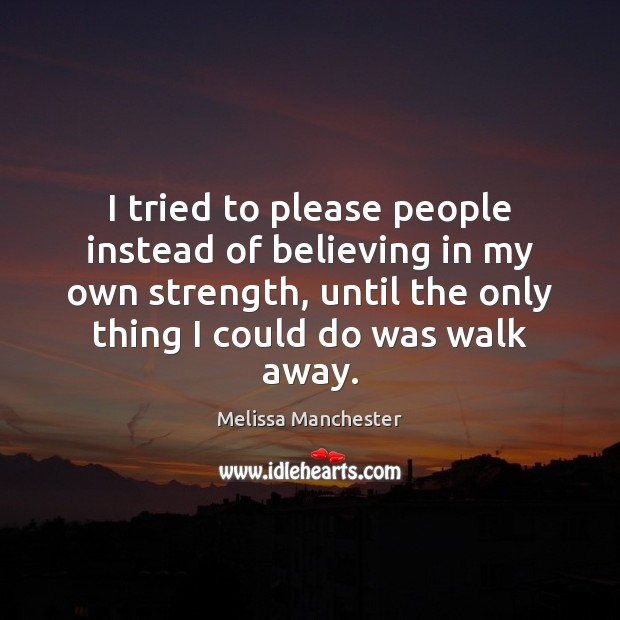 I tried to please people instead of believing in my own strength, Image