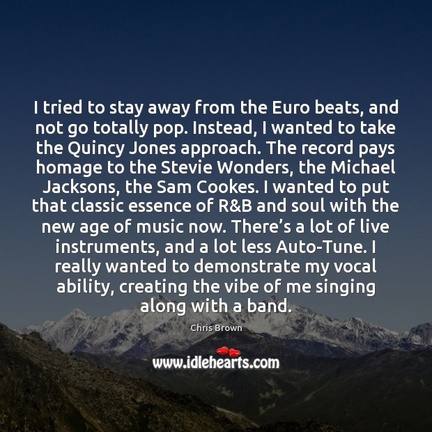 I tried to stay away from the Euro beats, and not go Chris Brown Picture Quote