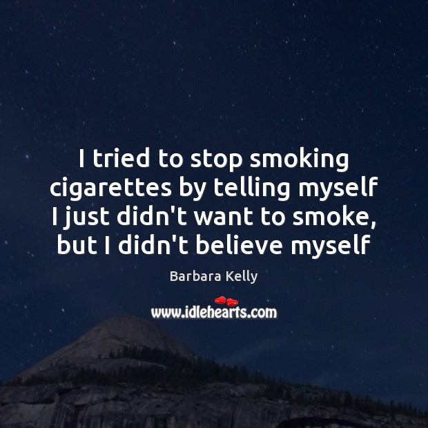 Image, I tried to stop smoking cigarettes by telling myself I just didn't