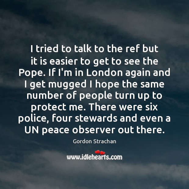 I tried to talk to the ref but it is easier to Gordon Strachan Picture Quote