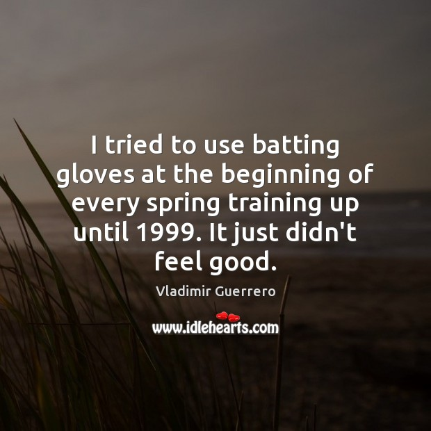 Image, I tried to use batting gloves at the beginning of every spring