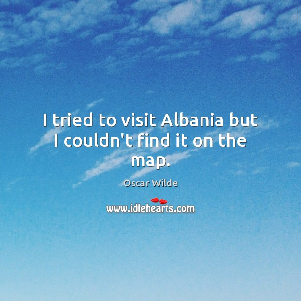 Image, I tried to visit Albania but I couldn't find it on the map.