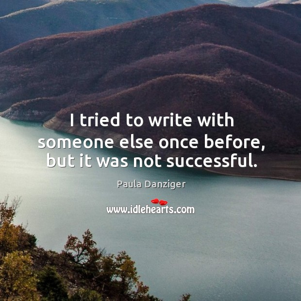 I tried to write with someone else once before, but it was not successful. Image
