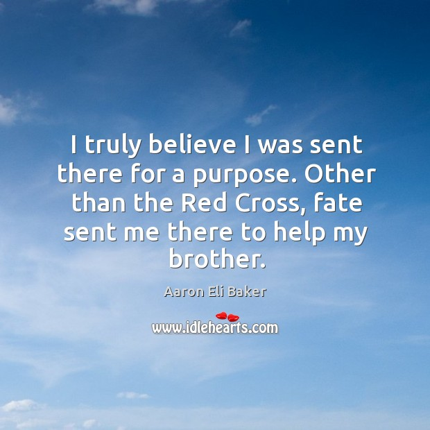 I truly believe I was sent there for a purpose. Other than the red cross, fate sent me there to help my brother. Image