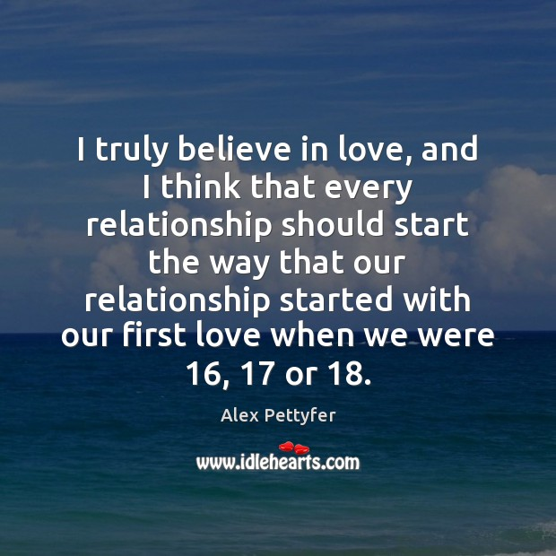 Image, I truly believe in love, and I think that every relationship should