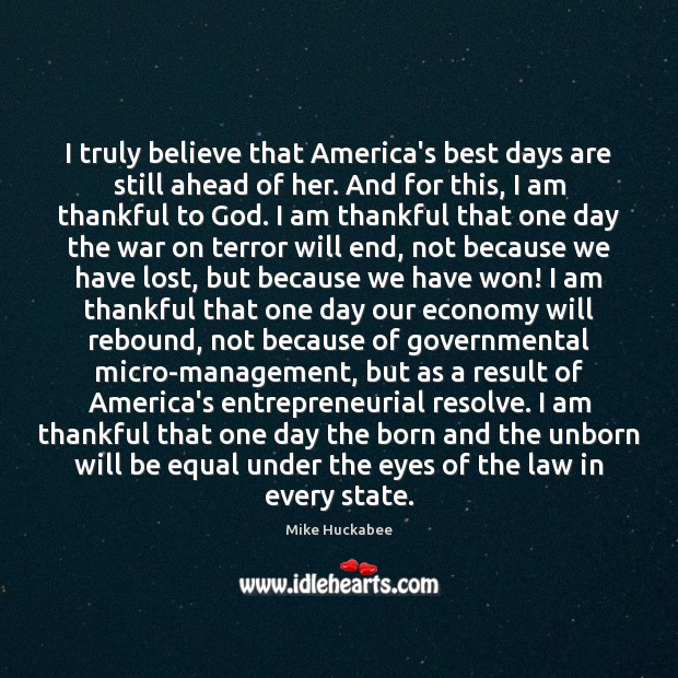 I truly believe that America's best days are still ahead of her. Thankful Quotes Image
