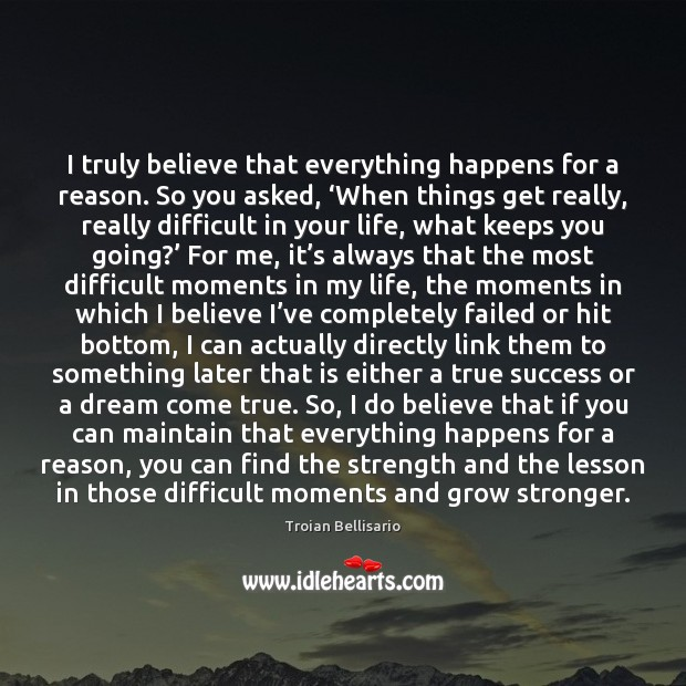 I Truly Believe That Everything Happens For A Reason So You Asked