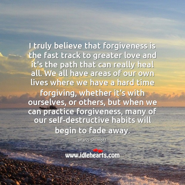 Image, I truly believe that forgiveness is the fast track to greater love