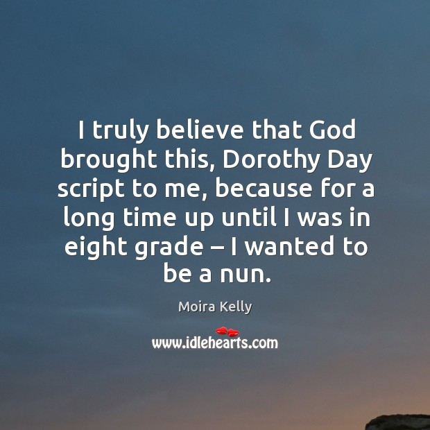I truly believe that God brought this, dorothy day script to me, because for a long time Image
