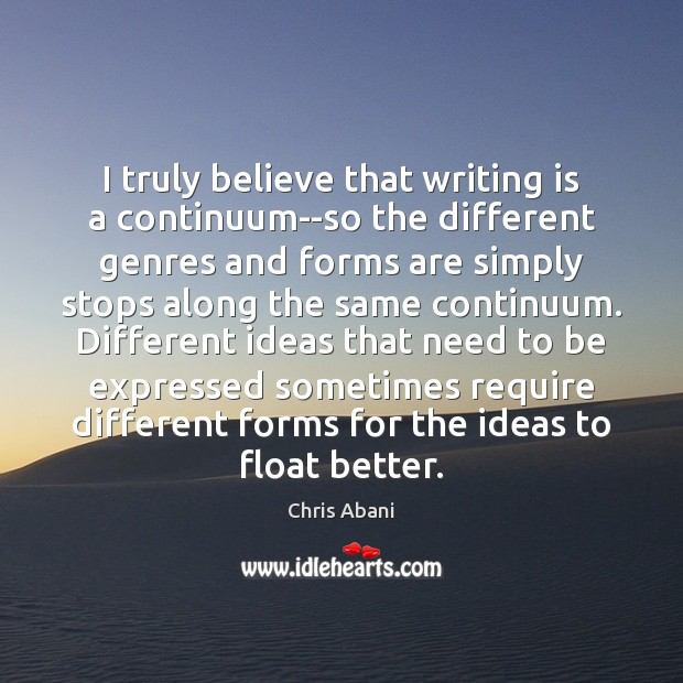 Image, I truly believe that writing is a continuum–so the different genres and