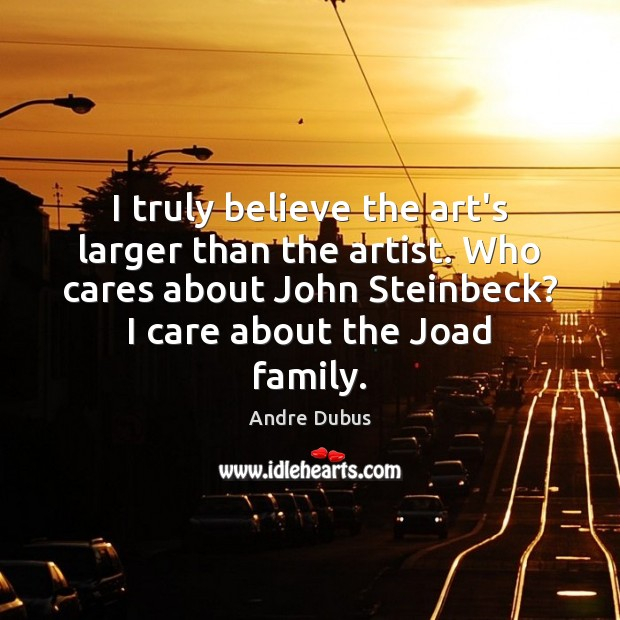Image, I truly believe the art's larger than the artist. Who cares about