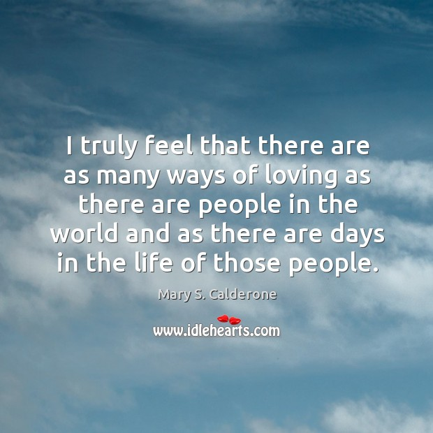 I truly feel that there are as many ways of loving as there are people in the world Image