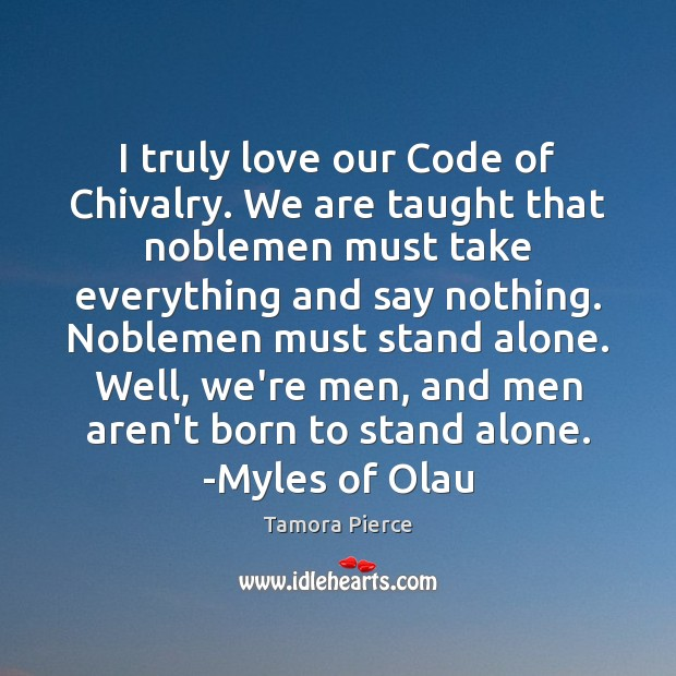 I truly love our Code of Chivalry. We are taught that noblemen Tamora Pierce Picture Quote