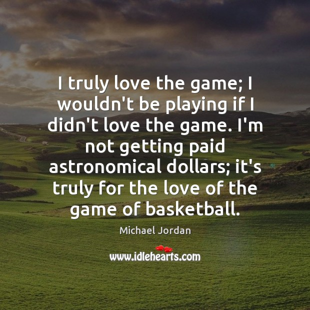 I truly love the game; I wouldn't be playing if I didn't Image
