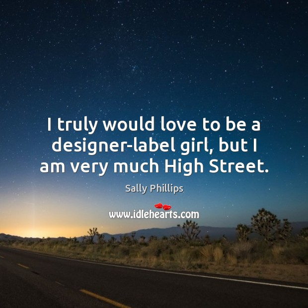 Image, I truly would love to be a designer-label girl, but I am very much High Street.