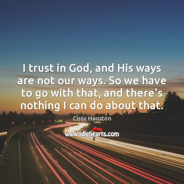 I trust in God, and His ways are not our ways. So Image