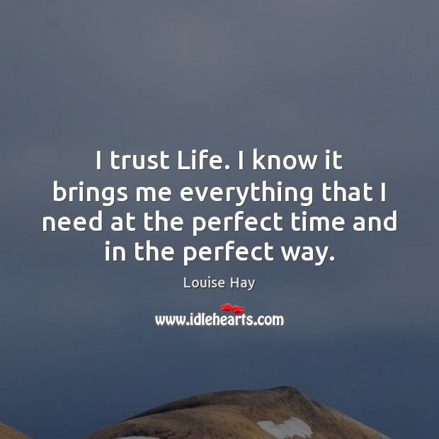 I trust Life. I know it brings me everything that I need Image