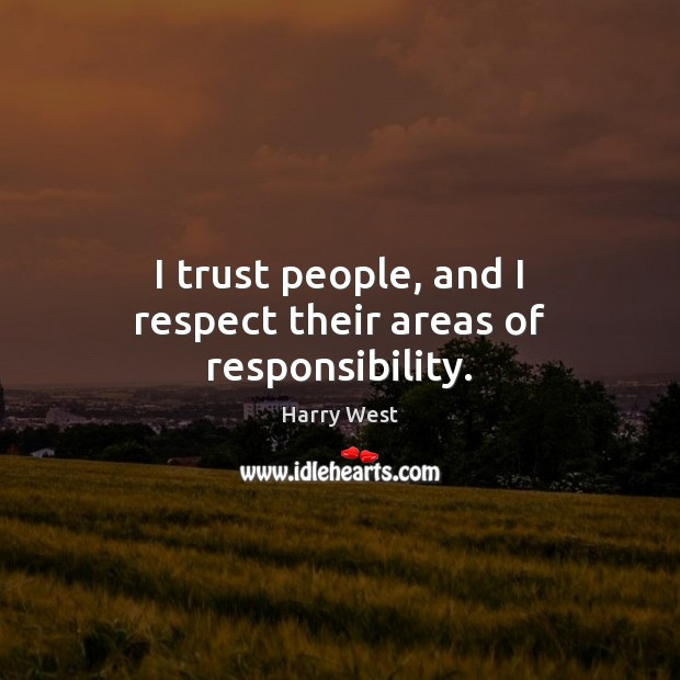 I trust people, and I respect their areas of responsibility. Image