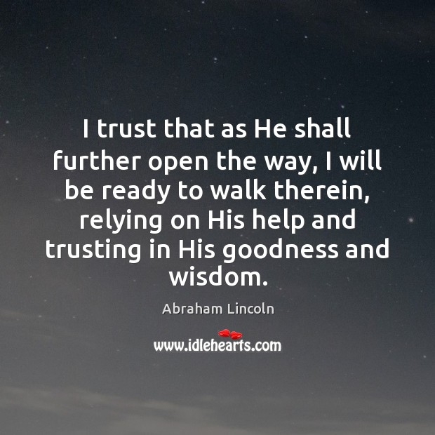 Image, I trust that as He shall further open the way, I will