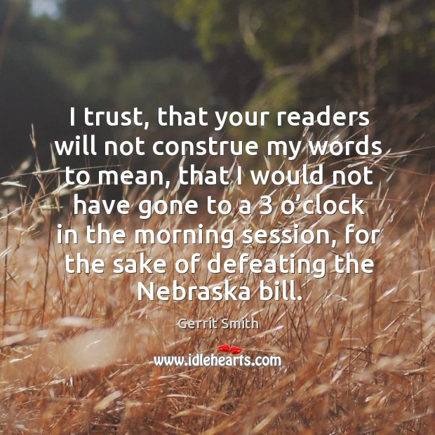 Image, I trust, that your readers will not construe my words to mean, that I would not have gone to a 3 o'clock in the