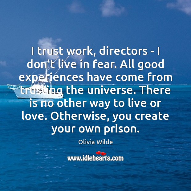 Image, I trust work, directors – I don't live in fear. All good