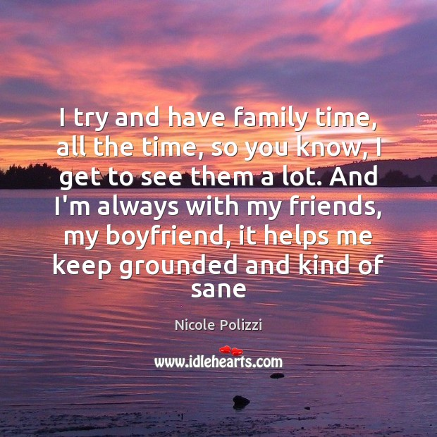 Nicole Polizzi Picture Quote image saying: I try and have family time, all the time, so you know,