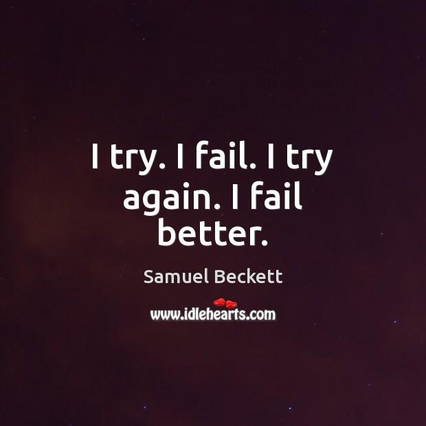 I try. I fail. I try again. I fail better. Try Again Quotes Image