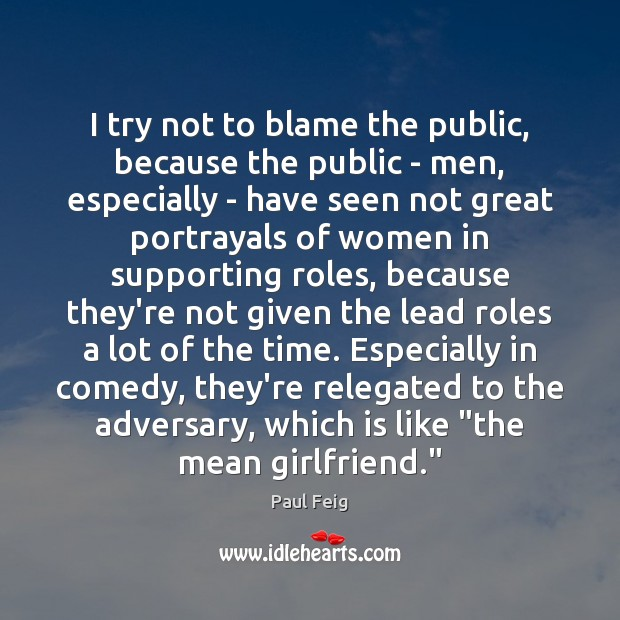I try not to blame the public, because the public – men, Image
