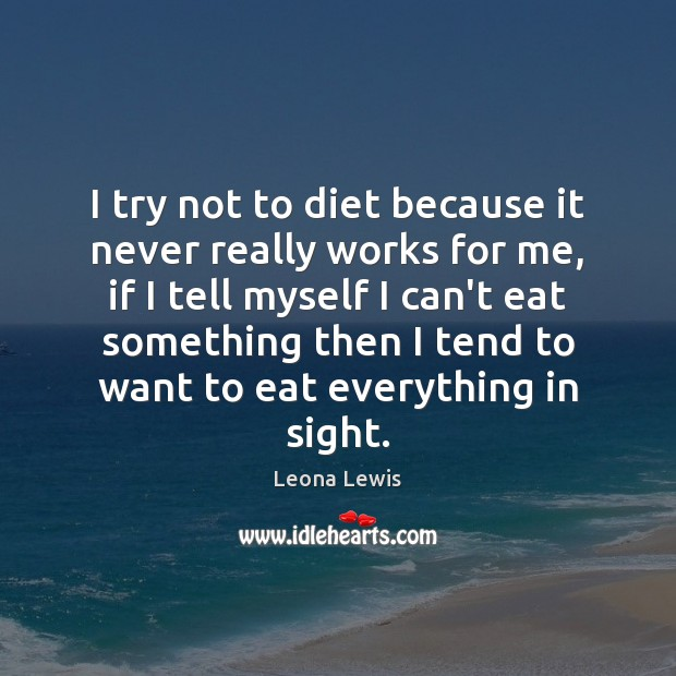 I try not to diet because it never really works for me, Image