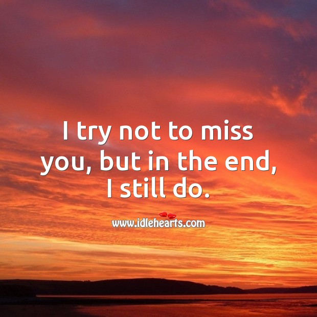 I try not to miss you, but in the end, I still do. Heart Touching Love Quotes Image