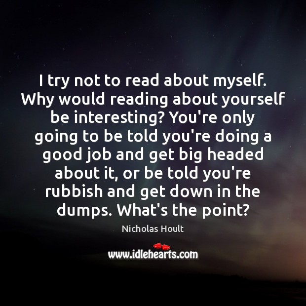 I try not to read about myself. Why would reading about yourself Image