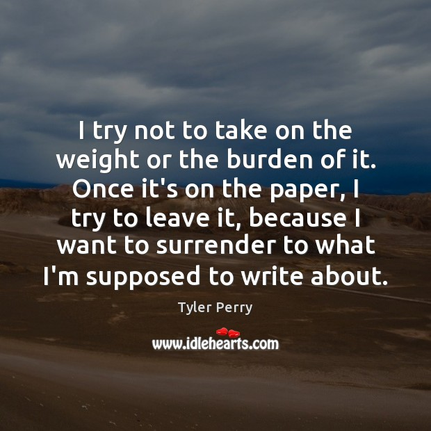 I try not to take on the weight or the burden of Image