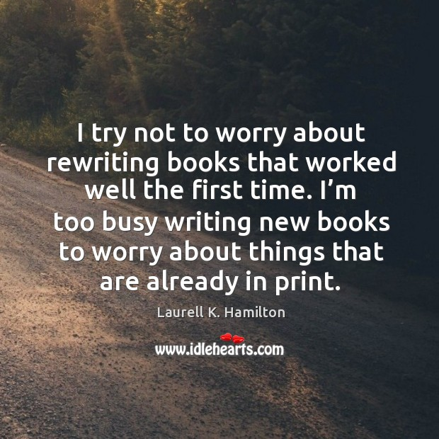 I try not to worry about rewriting books that worked well the first time. Image