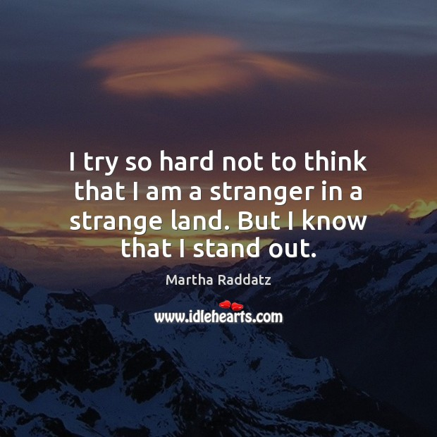 Image, I try so hard not to think that I am a stranger