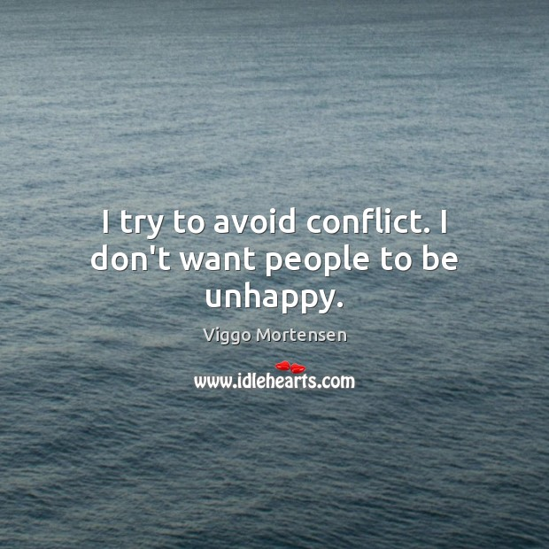 I try to avoid conflict. I don't want people to be unhappy. Image