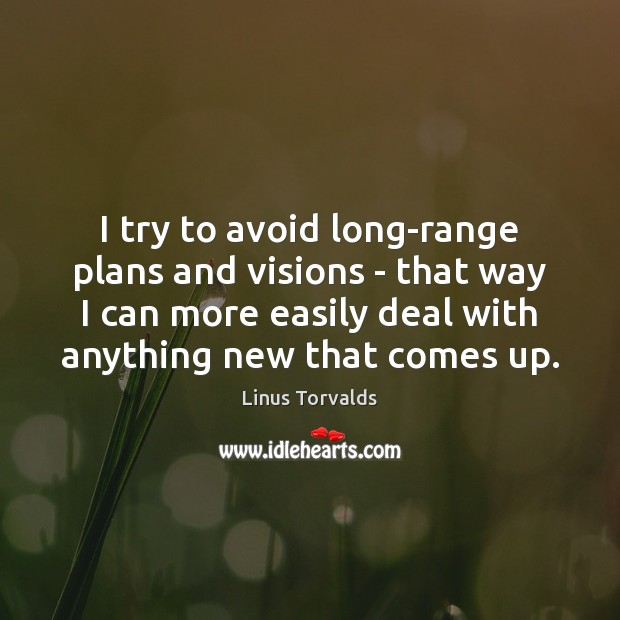 I try to avoid long-range plans and visions – that way I Linus Torvalds Picture Quote