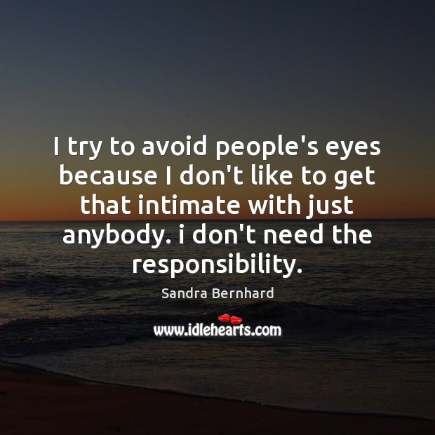 I try to avoid people's eyes because I don't like to get Sandra Bernhard Picture Quote