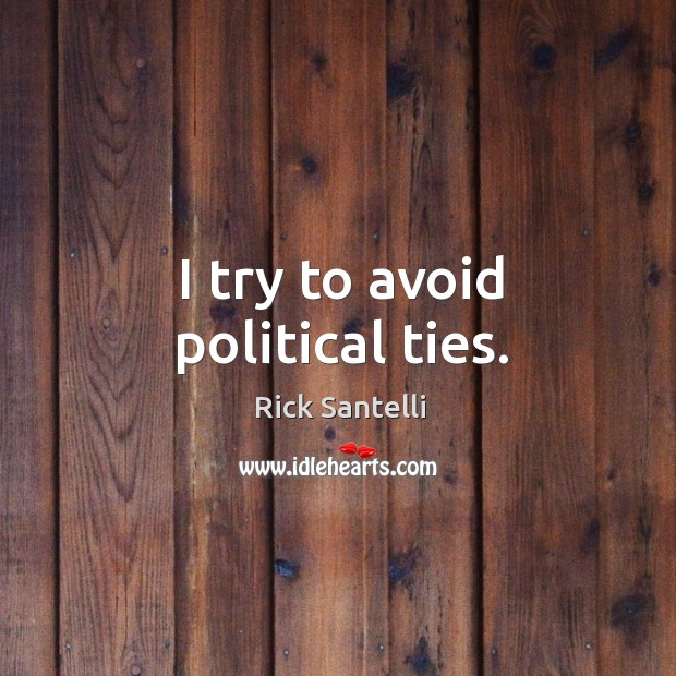 I try to avoid political ties. Image