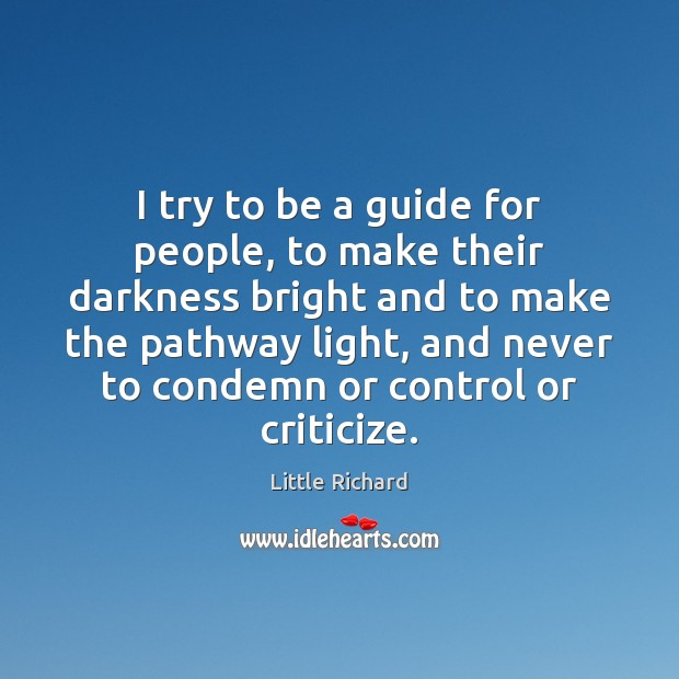 I try to be a guide for people, to make their darkness Criticize Quotes Image